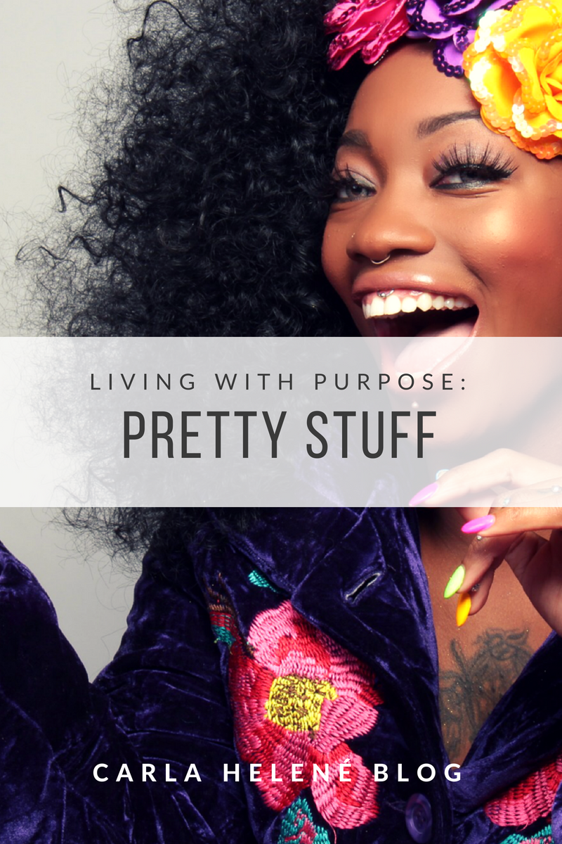Living With Purpose: Pretty Stuff by Carla Helené Ezell for The Bridge PHL